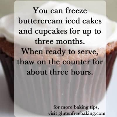 Here are the steps: • Bake cake and allow to cool. • Ice with buttercream icing. • Freeze iced cake or cupcakes. • Wrap iced cake or cupcakes when icing is frozen. This takes about six hours. • Freeze cakes for up to three months. • Remove cake from freezer and remove plastic wrap. • Thaw on your counter for six hours or overnight. | GlutenFreeBaking.com