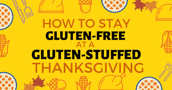 How to Stay Gluten-free at a Gluten-Stuffed Thanksgiving.