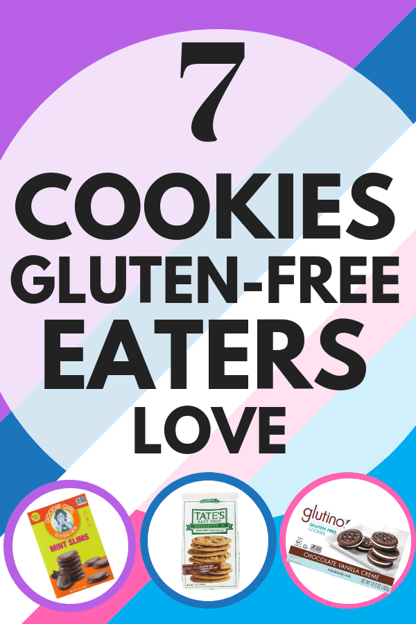 Text: 7 Cookies Gluten-Free Eaters Love. Bottom Left Image: Goodie Girl Mint Slims. Bottom Middle Image: Tates Gluten-Free Chocolate Chip Cookies. Bottom Right Image: Glutino Chocolate Vanilla Creme Cookies